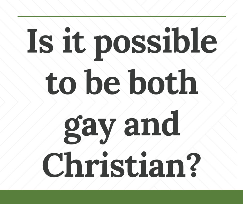 Is possible to be both gay and Christian?